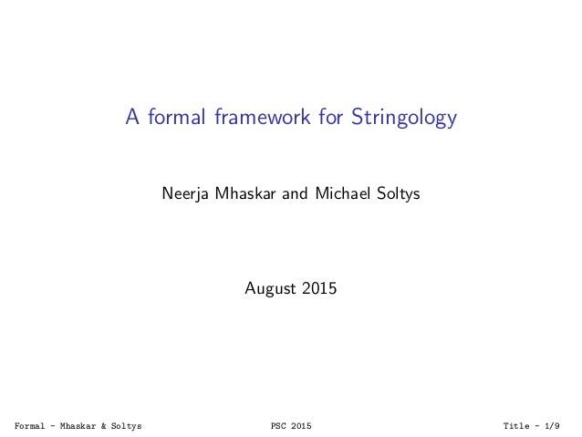 A formal framework for Stringology Neerja Mhaskar and Michael Soltys August 2015 Formal - Mhaskar & Soltys PSC 2015 Title ...