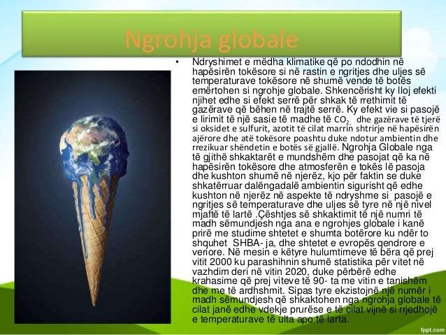 Ngrohja globale • Ndryshimet e mëdha klimatike që po ndodhin në hapësirën tokësore si në rastin e ngritjes dhe uljes së te...