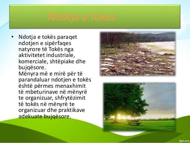 Ndotja e tokes • Ndotja e tokës paraqet ndotjen e sipërfaqes natyrore të Tokës nga aktivitetet industriale, komerciale, sh...