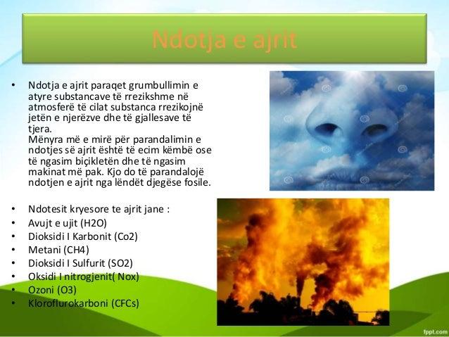 Ndotja e ajrit • Ndotja e ajrit paraqet grumbullimin e atyre substancave të rrezikshme në atmosferë të cilat substanca rre...