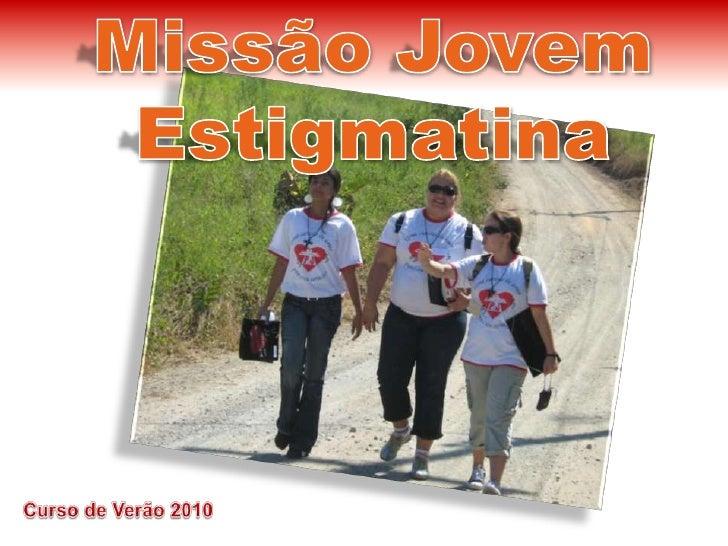 Missão Jovem <br />Estigmatina<br />Curso de Verão 2010<br />
