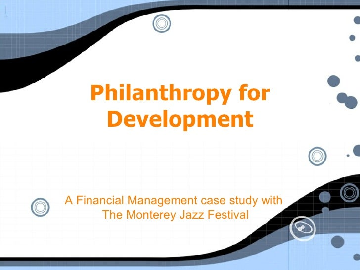 Philanthropy for Development A Financial Management case study with  The Monterey Jazz Festival