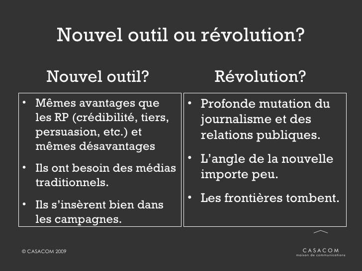 Nouvel outil ou révolution? <ul><li>Nouvel outil? </li></ul><ul><li>Mêmes avantages que les RP (crédibilité, tiers, persua...
