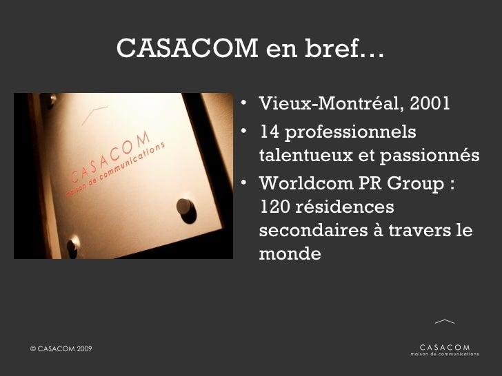 CASACOM en bref… <ul><li>Vieux-Montréal, 2001 </li></ul><ul><li>14 professionnels talentueux et passionnés </li></ul><ul><...