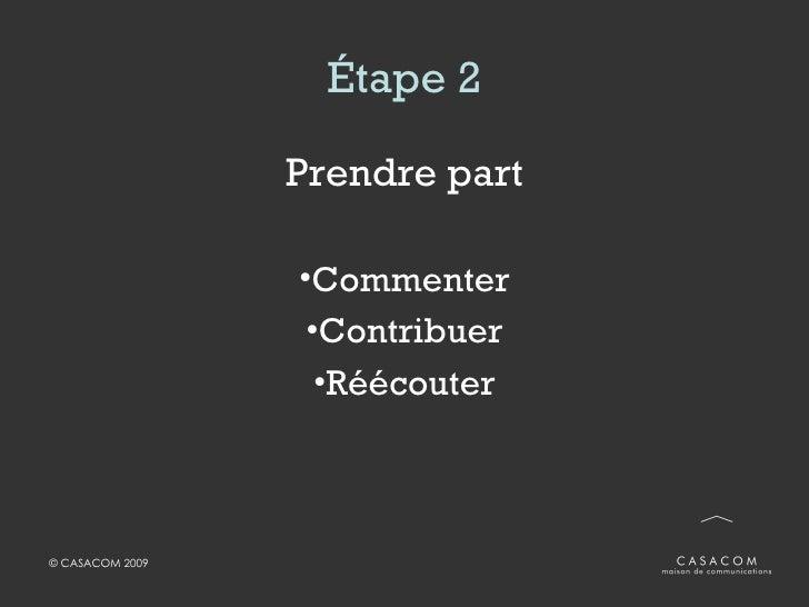 Étape 2 <ul><li>Prendre part </li></ul><ul><li>Commenter </li></ul><ul><li>Contribuer </li></ul><ul><li>Réécouter </li></ul>