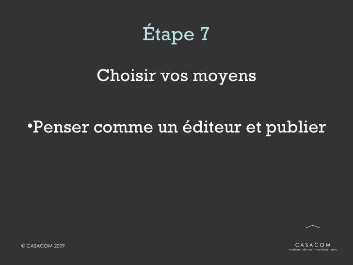 Étape 7 <ul><li>Choisir vos moyens </li></ul><ul><li>Penser comme un éditeur et publier </li></ul>