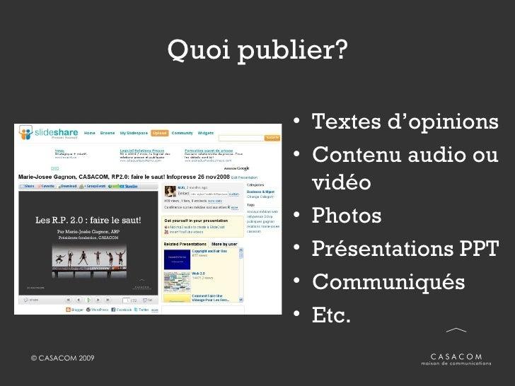 Quoi publier? <ul><li>Textes d'opinions </li></ul><ul><li>Contenu audio ou vidéo </li></ul><ul><li>Photos </li></ul><ul><l...