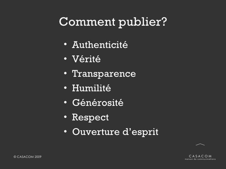 Comment publier? <ul><li>Authenticité </li></ul><ul><li>Vérité </li></ul><ul><li>Transparence </li></ul><ul><li>Humilité <...