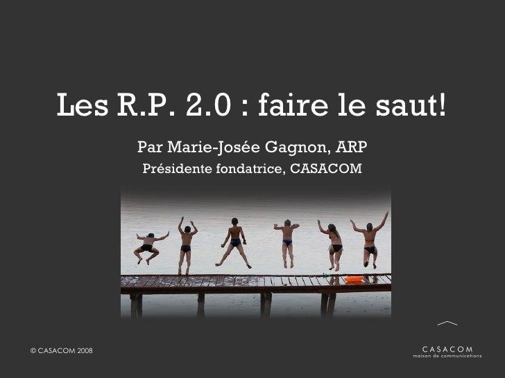 Les R.P. 2.0: faire le saut! Par Marie-Josée Gagnon, ARP Présidente fondatrice, CASACOM
