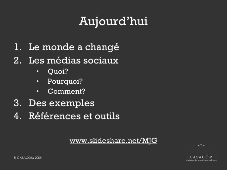 Aujourd'hui <ul><li>Le monde a changé </li></ul><ul><li>Les médias sociaux </li></ul><ul><ul><ul><li>Quoi? </li></ul></ul>...