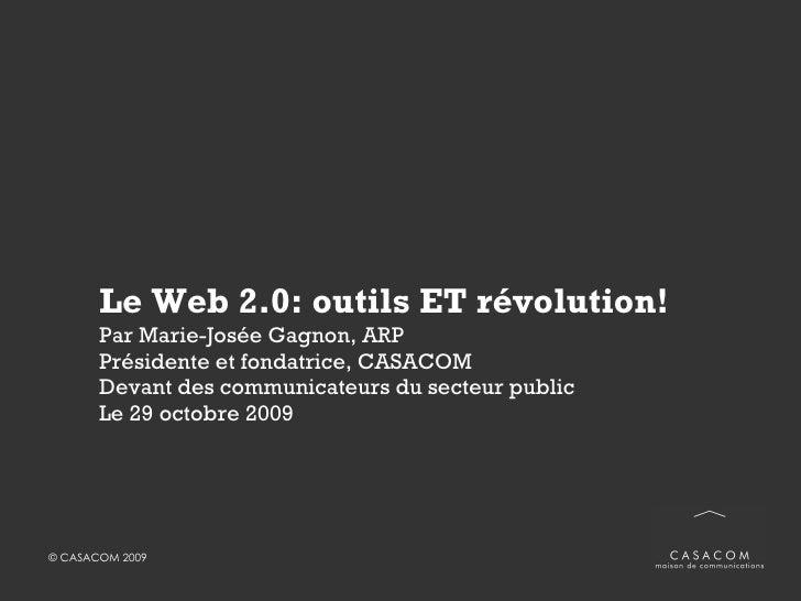 Le Web 2.0: outils ET révolution! Par Marie-Josée Gagnon, ARP Présidente et fondatrice, CASACOM Devant auditoire issu du s...