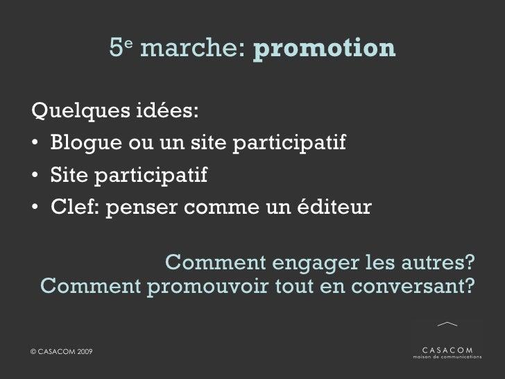 6 e  marche:  évaluation <ul><li>Quelques exemples: </li></ul><ul><li>Nombre/qualité «Tweets» </li></ul><ul><li>Adeptes,...