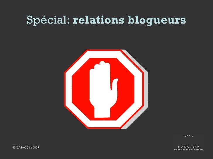 Relations bloggeurs <ul><li>Bien choisir les bloggeurs </li></ul><ul><li>Personnaliser l'approche </li></ul><ul><li>Ne pas...