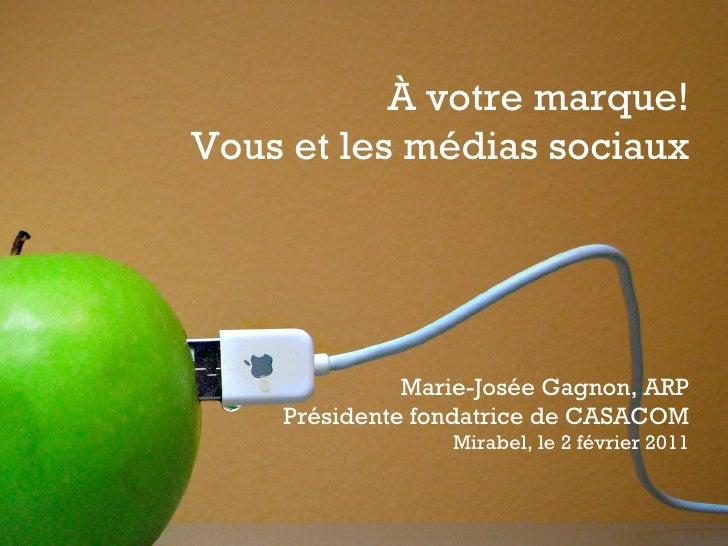 À votre marque! Vous et les médias sociaux Marie-Josée Gagnon, ARP Présidente fondatrice de CASACOM Mirabel, le 2 février ...
