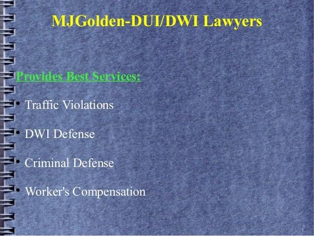 MJGolden-DUI/DWI LawyersProvides Best Services:Traffic ViolationsDWI DefenseCriminal DefenseWorkers Compensation