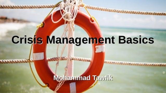 Crisis Management Basics Mohammad Tawfik #AcademyOfKnowledge http://AcademyOfKnowledge.org Crisis Management BasicsCrisis ...