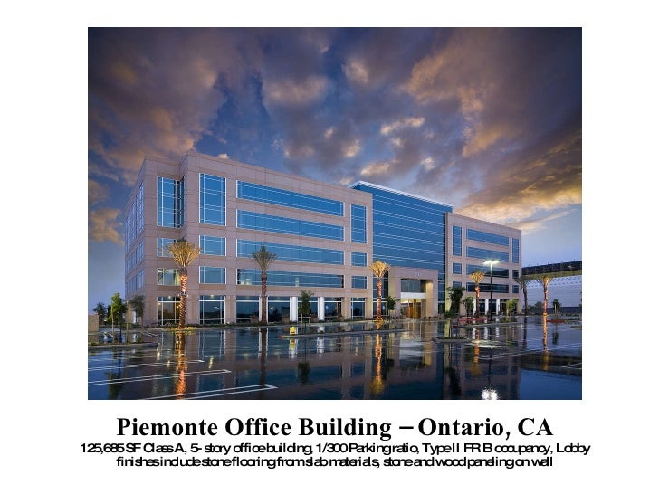 Piemonte Office Building – Ontario, CA 125,685 SF Class A, 5- story office building, 1/300 Parking ratio, Type II FR B occ...