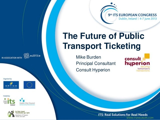 The Future of Public Transport Ticketing Mike Burden Principal Consultant Consult Hyperion