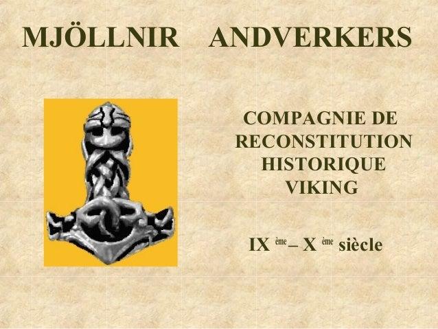 MJÖLLNIR ANDVERKERS COMPAGNIE DE RECONSTITUTION HISTORIQUE VIKING IX ème – X ème siècle