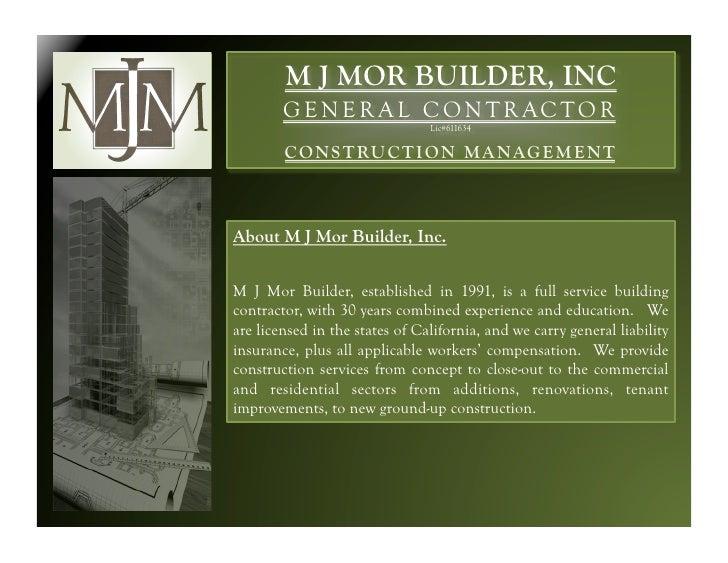 M J MOR BUILDER, INC         G E N E R A L C O N T R AC T O R                                 Lic#611634          C O N S ...