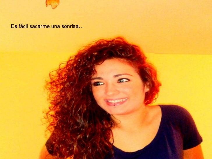 Es fácil sacarme una sonrisa…