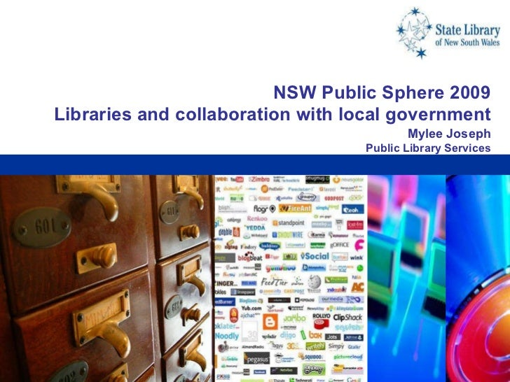 NSW Public Sphere 2009 Libraries and collaboration with local government Mylee Joseph Public Library Services  ...
