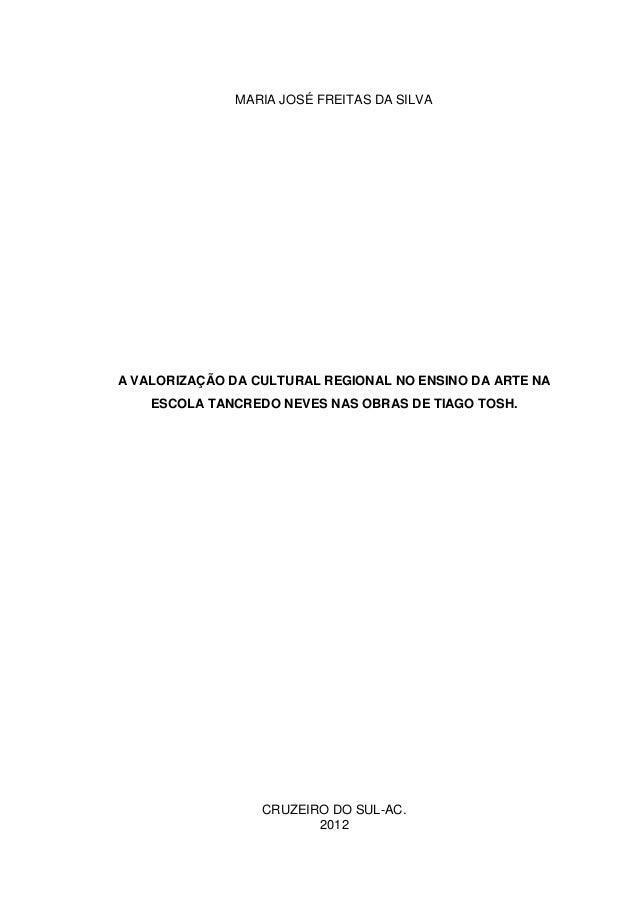 1              MARIA JOSÉ FREITAS DA SILVAA VALORIZAÇÃO DA CULTURAL REGIONAL NO ENSINO DA ARTE NA    ESCOLA TANCREDO NEVES...