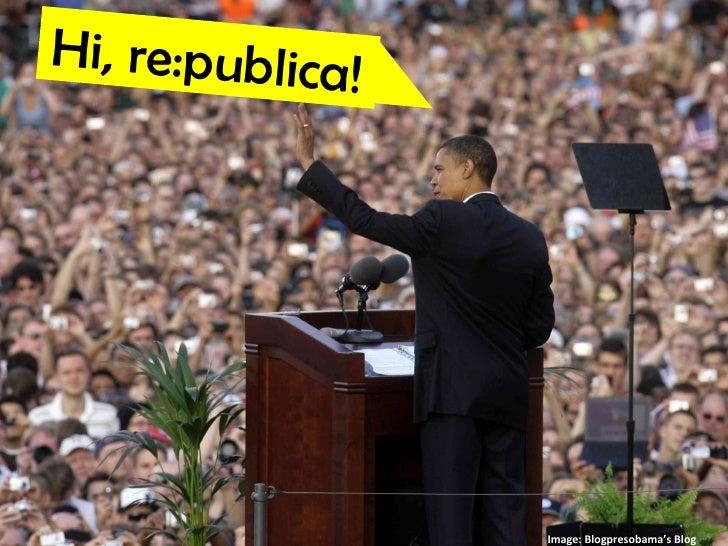 Hi, re:publica! Image: Blogpresobama's Blog