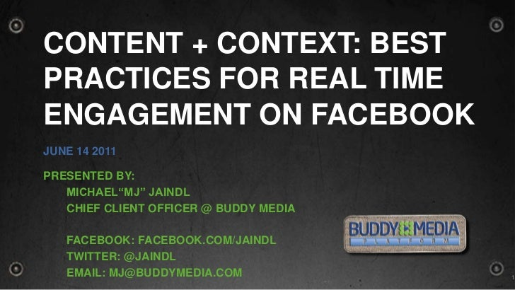 """Content + Context: Best Practices for Real Time Engagement on Facebook<br />June 14 2011<br />Presented by:<br />MICHAEL""""..."""