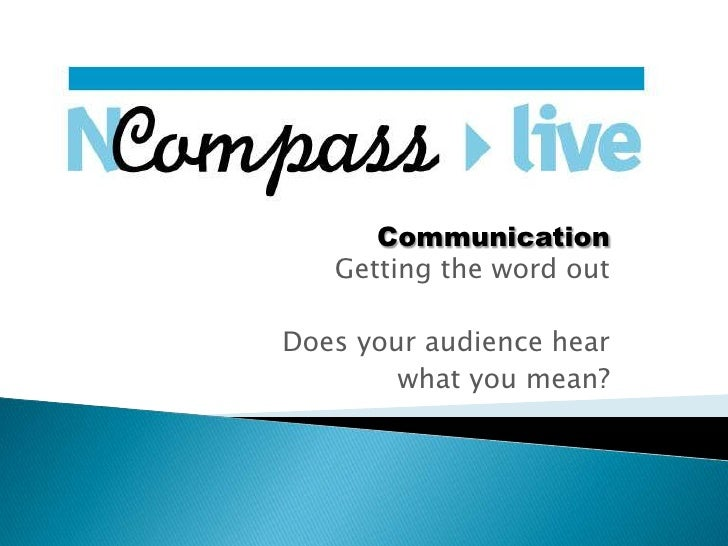 CommunicationGetting the word out<br />Does your audience hear <br />what you mean?<br />