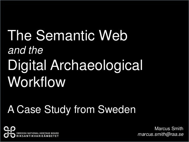 The Semantic Weband theDigital ArchaeologicalWorkflowA Case Study from SwedenMarcus Smithmarcus.smith@raa.se