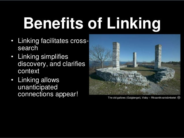 Benefits of Linking• Linking facilitates cross-search• Linking simplifiesdiscovery, and clarifiescontext• Linking allowsun...