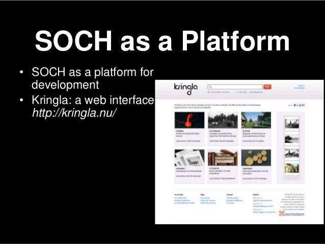 SOCH as a Platform• SOCH as a platform fordevelopment• Kringla: a web interfacehttp://kringla.nu/