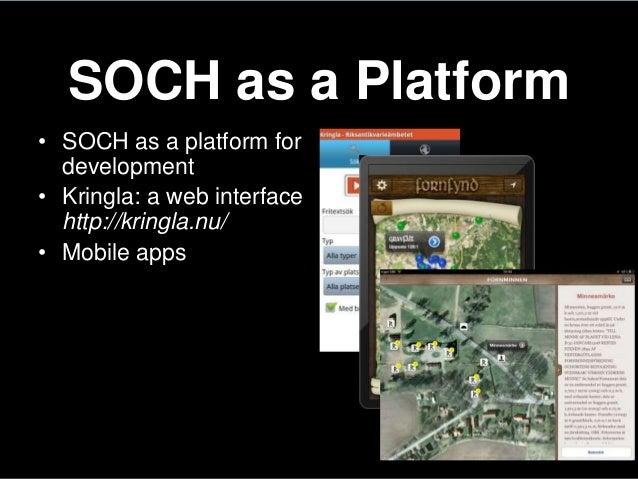SOCH as a Platform• SOCH as a platform fordevelopment• Kringla: a web interfacehttp://kringla.nu/• Mobile apps
