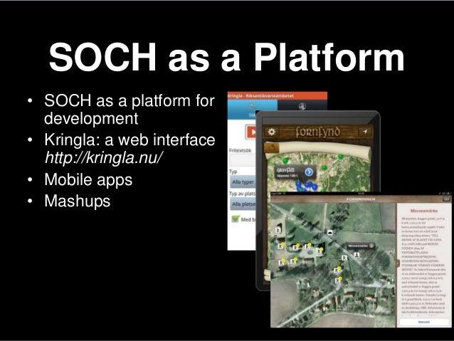 SOCH as a Platform• SOCH as a platform fordevelopment• Kringla: a web interfacehttp://kringla.nu/• Mobile apps• Mashups