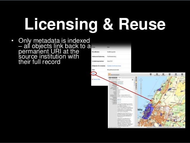 Licensing & Reuse• Only metadata is indexed– all objects link back to apermanent URI at thesource institution withtheir fu...