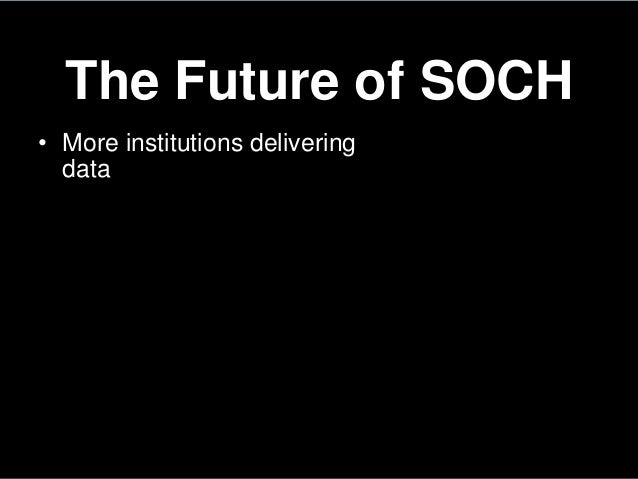 The Future of SOCH• More institutions deliveringdata