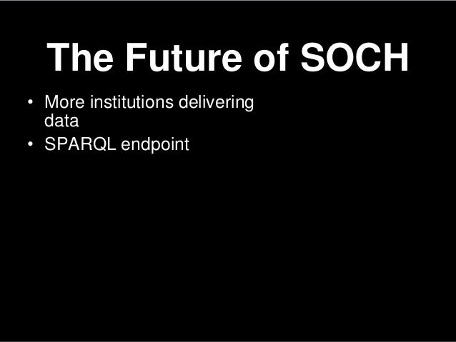 The Future of SOCH• More institutions deliveringdata• SPARQL endpoint