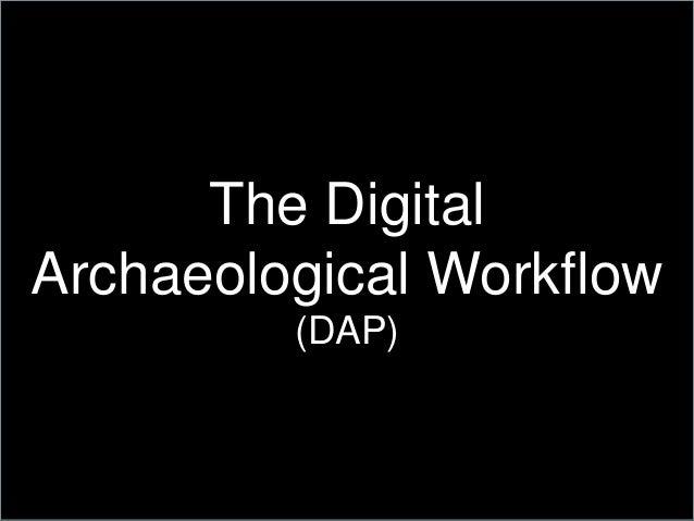 The DigitalArchaeological Workflow(DAP)