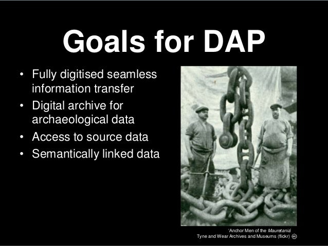 Goals for DAP• Fully digitised seamlessinformation transfer• Digital archive forarchaeological data• Access to source data...