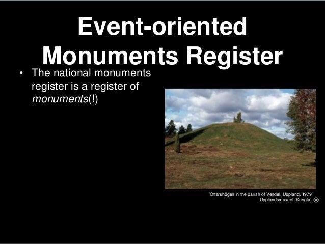 Event-orientedMonuments Register• The national monumentsregister is a register ofmonuments(!)'Ottarshögen in the parish of...