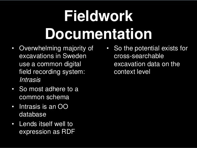 FieldworkDocumentation• Overwhelming majority ofexcavations in Swedenuse a common digitalfield recording system:Intrasis• ...