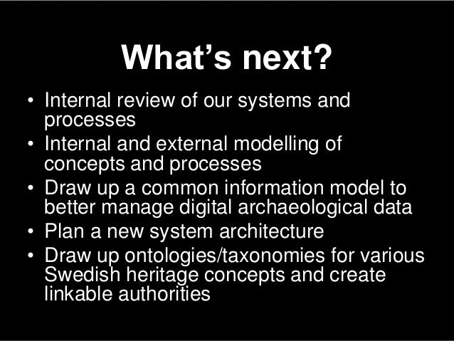 What's next?• Internal review of our systems andprocesses• Internal and external modelling ofconcepts and processes• Draw ...