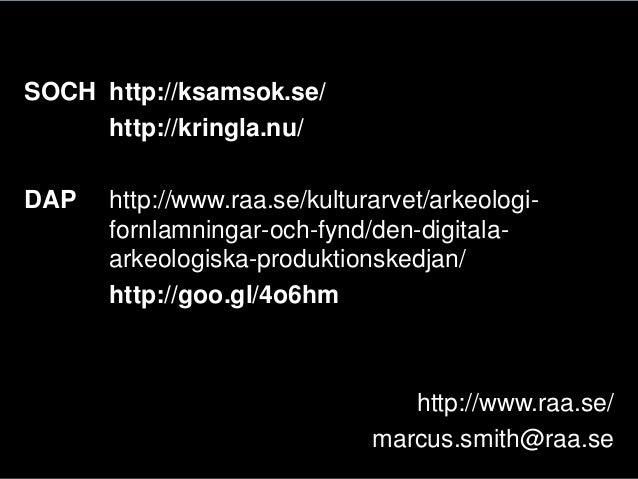 SOCH http://ksamsok.se/http://kringla.nu/DAP http://www.raa.se/kulturarvet/arkeologi-fornlamningar-och-fynd/den-digitala-a...