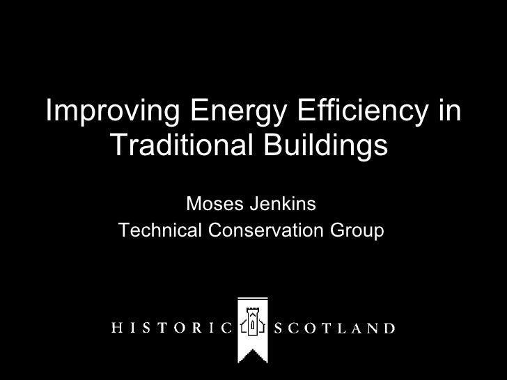 Improving Energy Efficiency in Traditional Buildings  Moses Jenkins Technical Conservation Group