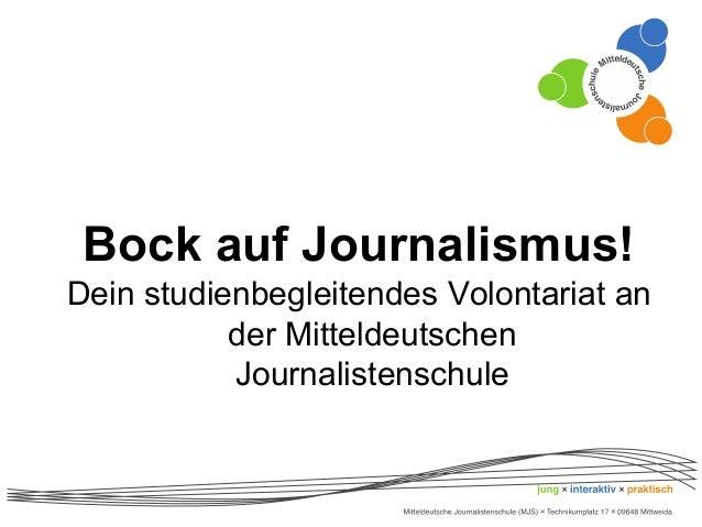 Bock auf Journalismus!  Dein studienbegleitendes Volontariat an  der Mitteldeutschen  Journalistenschule