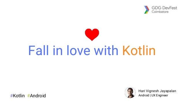Fall in love with Kotlin #Kotlin #Android Hari Vignesh Jayapalan Android | UX Engineer