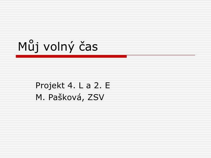 Můj volný čas Projekt 4. L a 2. E M. Pašková, ZSV
