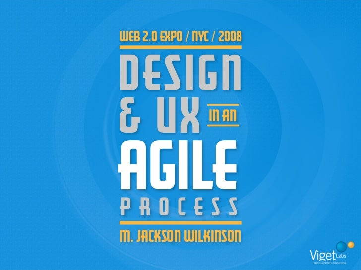 Web 2.0 Expo / NYC / 2008   DESIGN & UX              IN AN    AGILE PROCESS M. JACKSON WILKINSON