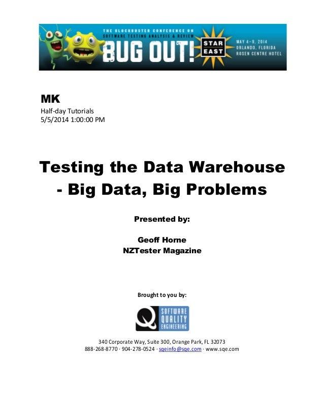 MK Half-day Tutorials 5/5/2014 1:00:00 PM Testing the Data Warehouse - Big Data, Big Problems Presented by: Geoff Horne NZ...